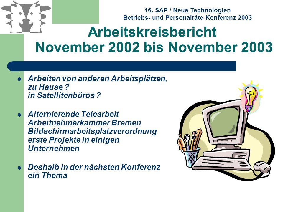 16. SAP / Neue Technologien Betriebs- und Personalräte Konferenz 2003 Arbeitskreisbericht November 2002 bis November 2003 Arbeiten von anderen Arbeits