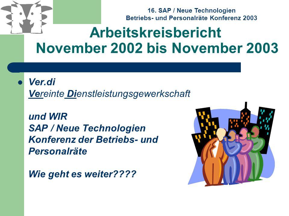 16. SAP / Neue Technologien Betriebs- und Personalräte Konferenz 2003 Arbeitskreisbericht November 2002 bis November 2003 Ver.di Vereinte Dienstleistu
