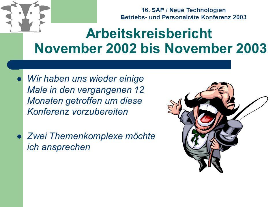 16. SAP / Neue Technologien Betriebs- und Personalräte Konferenz 2003 Arbeitskreisbericht November 2002 bis November 2003 Wir haben uns wieder einige