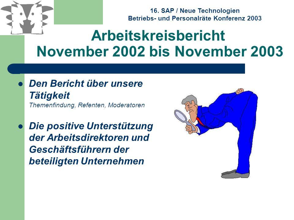 16. SAP / Neue Technologien Betriebs- und Personalräte Konferenz 2003 Arbeitskreisbericht November 2002 bis November 2003 Den Bericht über unsere Täti