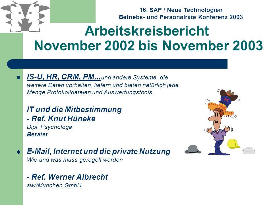 16. SAP / Neue Technologien Betriebs- und Personalräte Konferenz 2003 Arbeitskreisbericht November 2002 bis November 2003 IS-U, HR, CRM, PM... und and