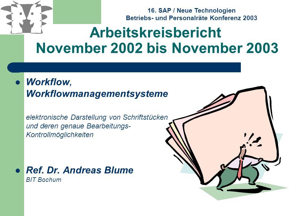 16. SAP / Neue Technologien Betriebs- und Personalräte Konferenz 2003 Arbeitskreisbericht November 2002 bis November 2003 Workflow, Workflowmanagement