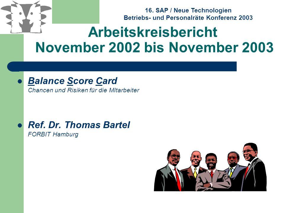 16. SAP / Neue Technologien Betriebs- und Personalräte Konferenz 2003 Arbeitskreisbericht November 2002 bis November 2003 Balance Score Card Chancen u