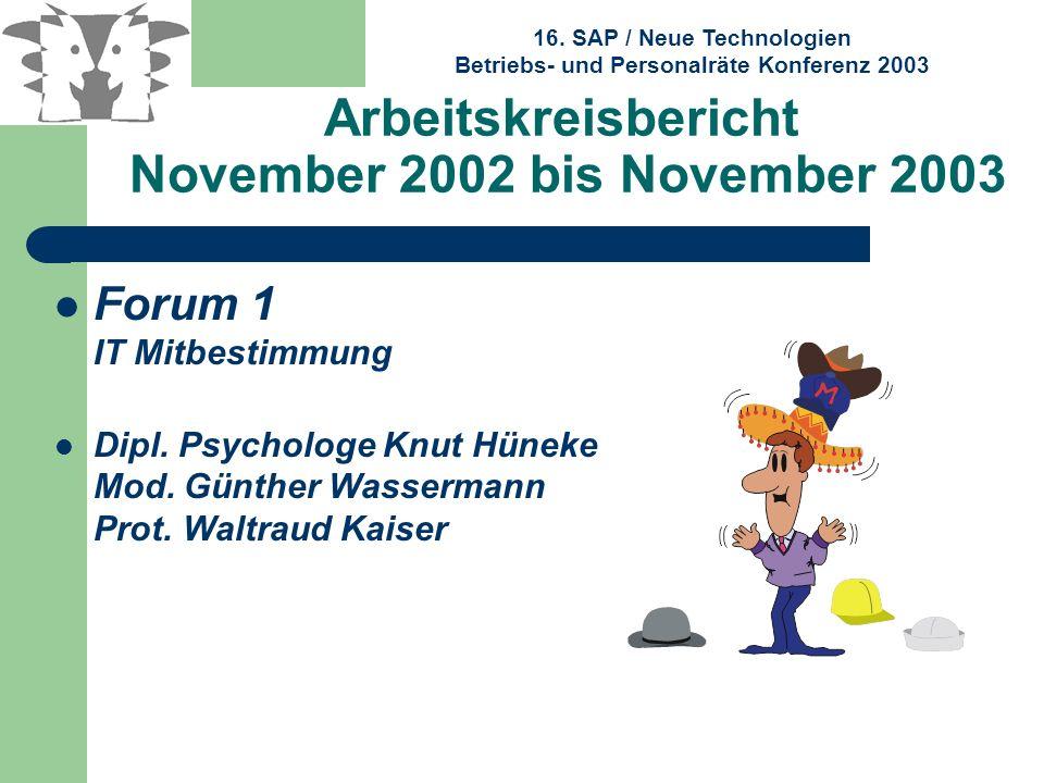 16. SAP / Neue Technologien Betriebs- und Personalräte Konferenz 2003 Arbeitskreisbericht November 2002 bis November 2003 Forum 1 IT Mitbestimmung Dip