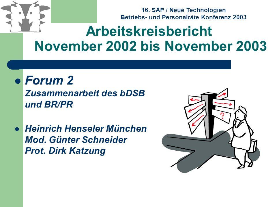 16. SAP / Neue Technologien Betriebs- und Personalräte Konferenz 2003 Arbeitskreisbericht November 2002 bis November 2003 Forum 2 Zusammenarbeit des b