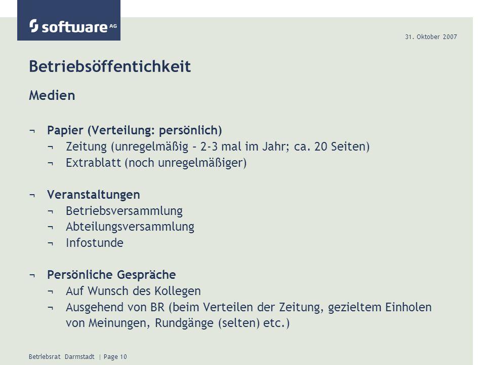 31. Oktober 2007 Betriebsrat Darmstadt | Page 10 Betriebsöffentichkeit Medien ¬Papier (Verteilung: persönlich) ¬Zeitung (unregelmäßig – 2-3 mal im Jah
