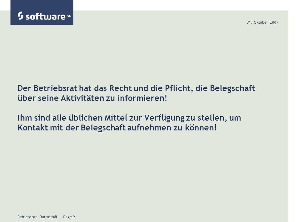 31. Oktober 2007 Betriebsrat Darmstadt | Page 2 Der Betriebsrat hat das Recht und die Pflicht, die Belegschaft über seine Aktivitäten zu informieren!
