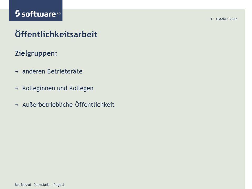 31. Oktober 2007 Betriebsrat Darmstadt | Page 3 Öffentlichkeitsarbeit Zielgruppen: ¬anderen Betriebsräte ¬Kolleginnen und Kollegen ¬Außerbetriebliche