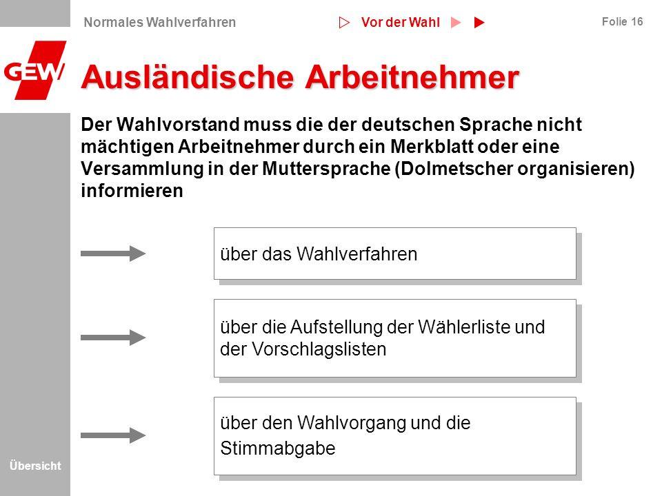 Übersicht Folie 16 Ausländische Arbeitnehmer Der Wahlvorstand muss die der deutschen Sprache nicht mächtigen Arbeitnehmer durch ein Merkblatt oder ein