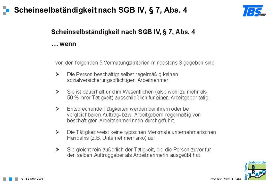 © TBS-NRW 2003 Scheinselbständigkeit nach SGB IV, § 7, Abs. 4 KoW1304; Folie TB_1262