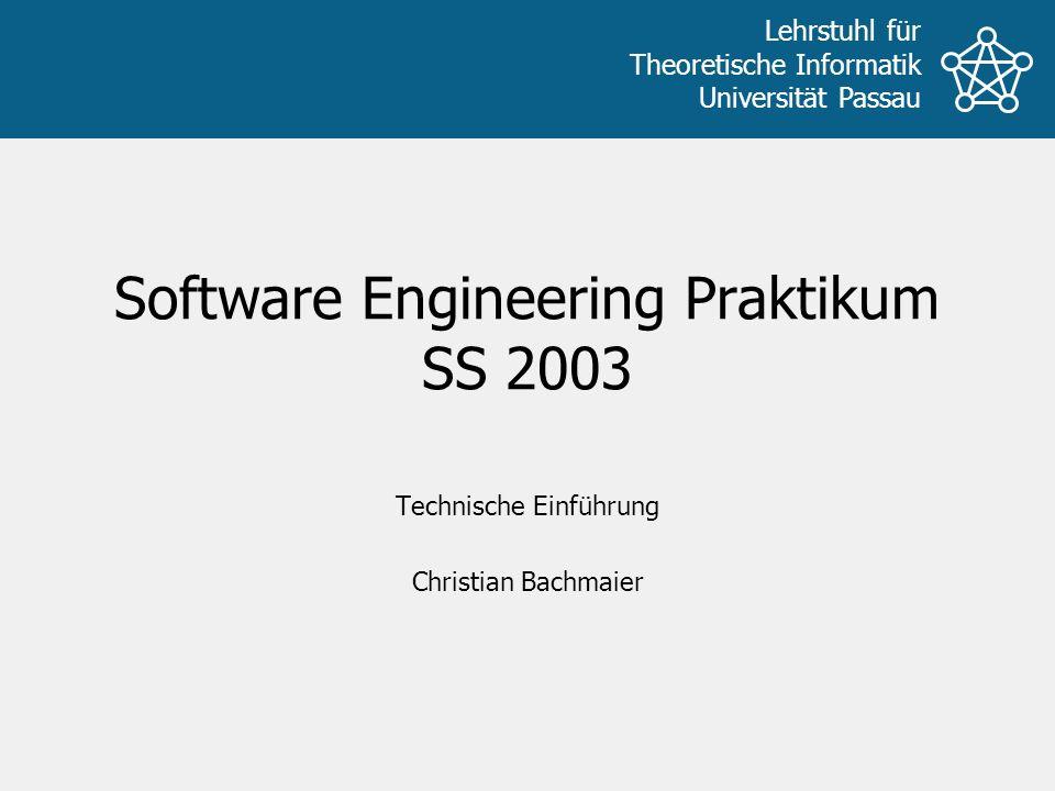 Lehrstuhl für Theoretische Informatik Universität Passau Software Engineering Praktikum SS 2003 Technische Einführung Christian Bachmaier