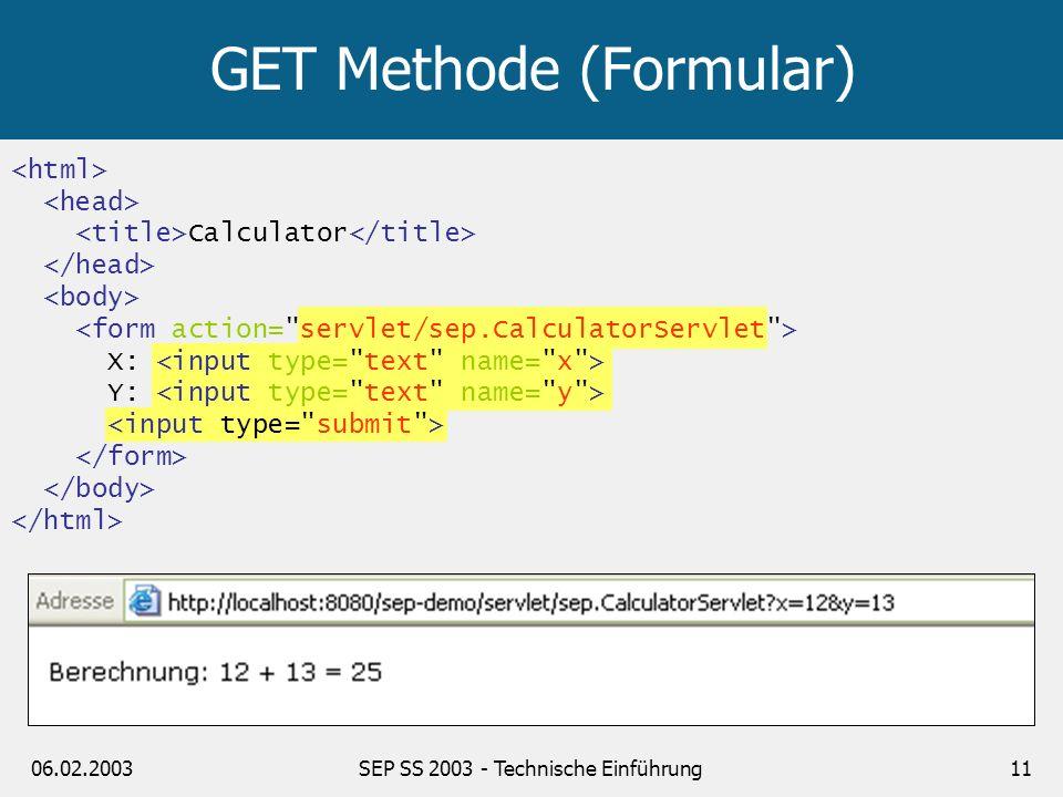 06.02.2003SEP SS 2003 - Technische Einführung11 Calculator X: Y: GET Methode (Formular)