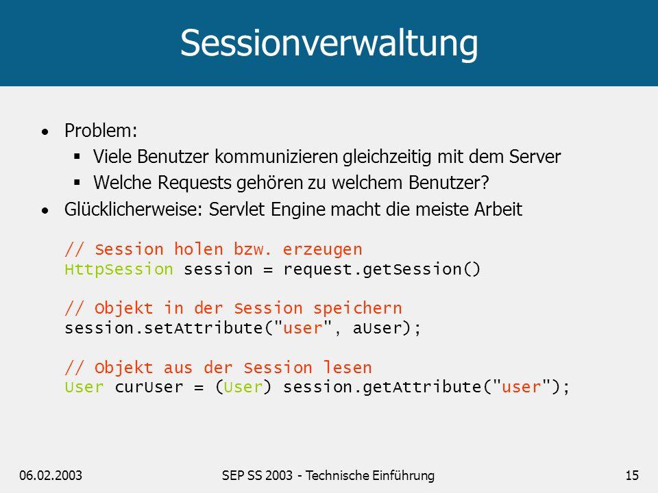 06.02.2003SEP SS 2003 - Technische Einführung15 Sessionverwaltung Problem: Viele Benutzer kommunizieren gleichzeitig mit dem Server Welche Requests ge