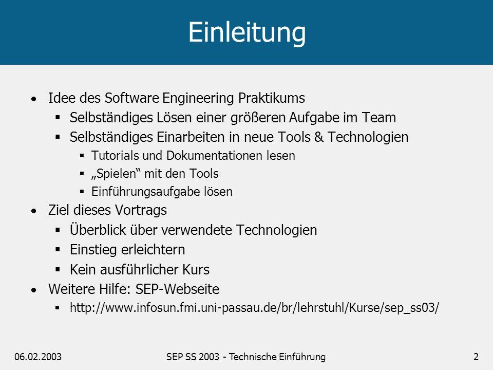 06.02.2003SEP SS 2003 - Technische Einführung2 Einleitung Idee des Software Engineering Praktikums Selbständiges Lösen einer größeren Aufgabe im Team