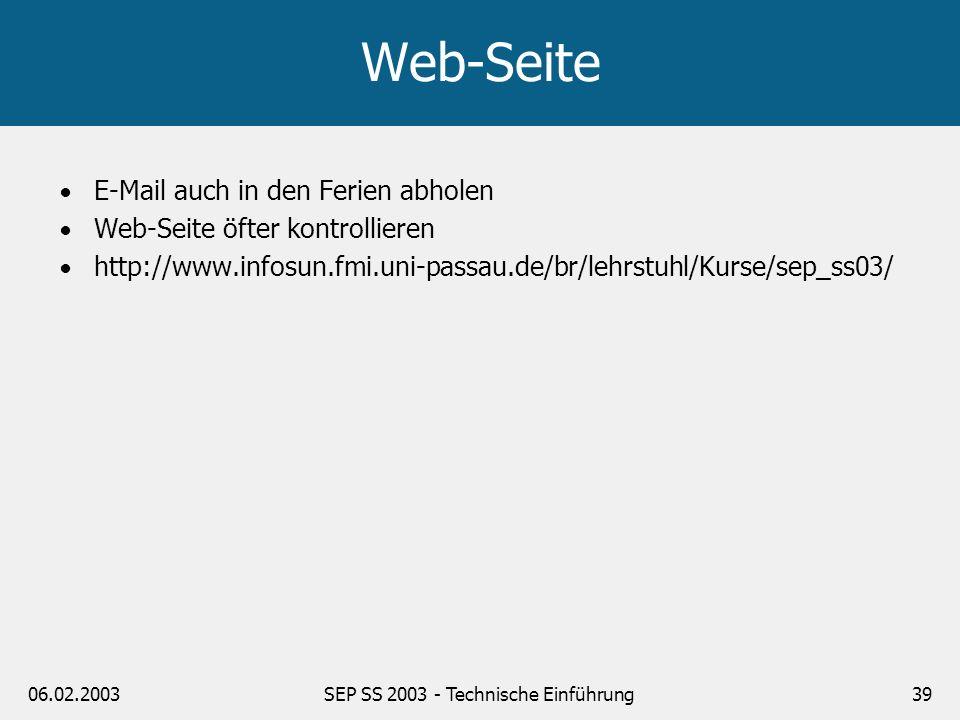 06.02.2003SEP SS 2003 - Technische Einführung39 Web-Seite E-Mail auch in den Ferien abholen Web-Seite öfter kontrollieren http://www.infosun.fmi.uni-p