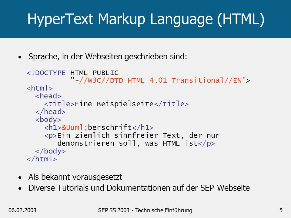 06.02.2003SEP SS 2003 - Technische Einführung5 HyperText Markup Language (HTML) Sprache, in der Webseiten geschrieben sind: <!DOCTYPE HTML PUBLIC