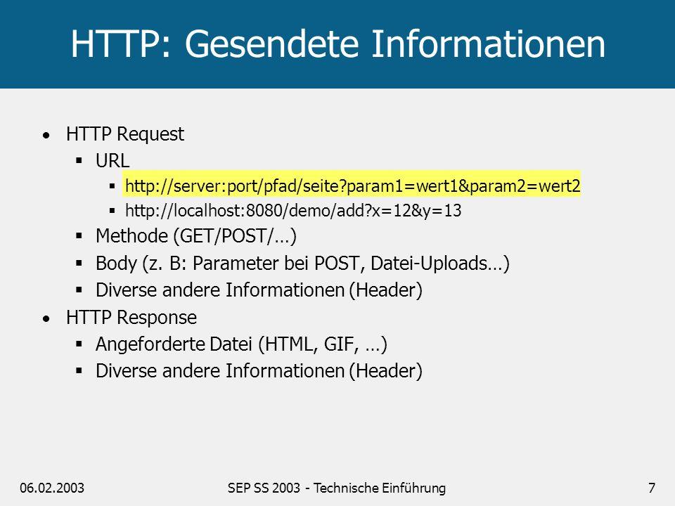 06.02.2003SEP SS 2003 - Technische Einführung7 HTTP Request URL http://server:port/pfad/seite?param1=wert1&param2=wert2 http://localhost:8080/demo/add
