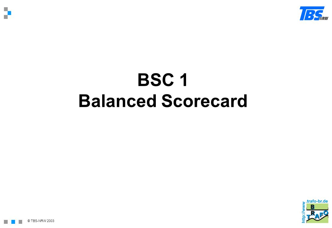 © TBS-NRW 2003 BSC 1 Balanced Scorecard