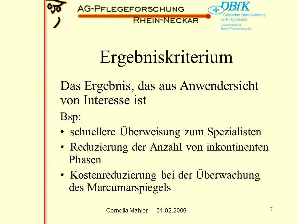 Cornelia Mahler 01.02.2006 8 Zeit Der Zeitraum von Interesse wird zu einem gewissen Ausmaß von dem Ergebniskriterium und der Meßmethode abhängig sein.