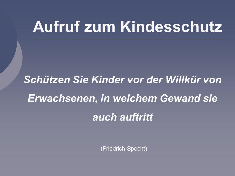 Aufruf zum Kindesschutz Schützen Sie Kinder vor der Willkür von Erwachsenen, in welchem Gewand sie auch auftritt (Friedrich Specht)