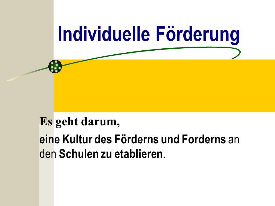 Individuelle Förderung Es geht darum, eine Kultur des Förderns und Forderns an den Schulen zu etablieren.