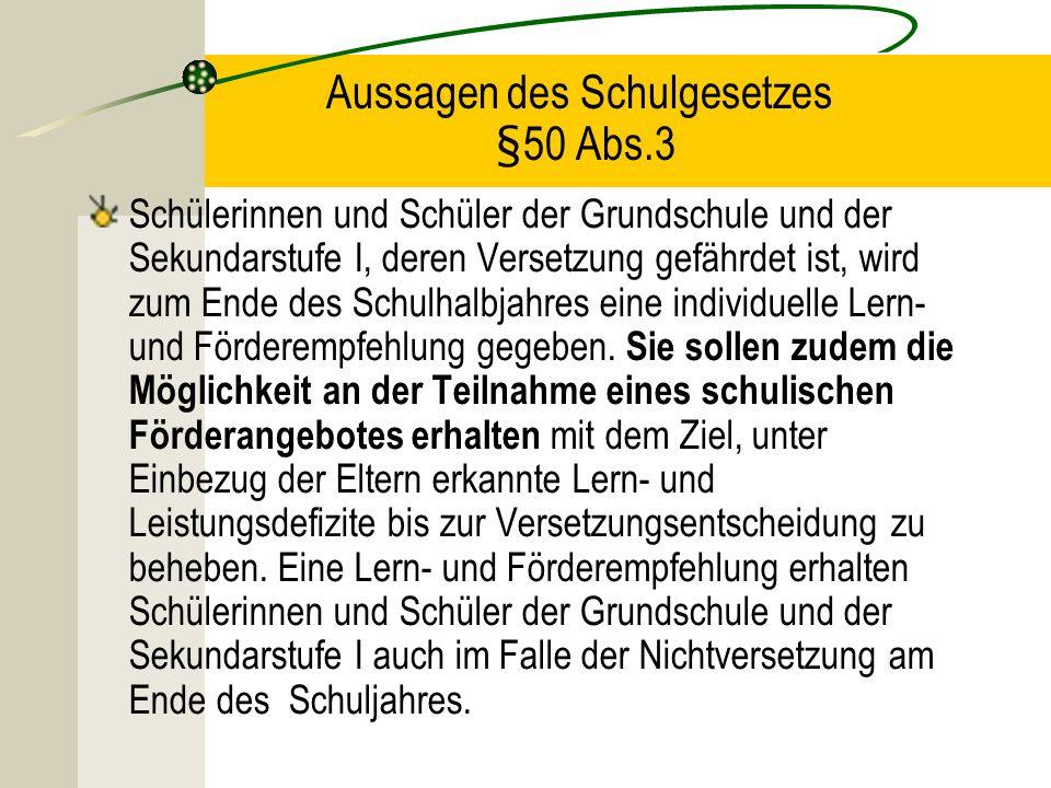 Aussagen des Schulgesetzes §50 Abs.3 Schülerinnen und Schüler der Grundschule und der Sekundarstufe I, deren Versetzung gefährdet ist, wird zum Ende d