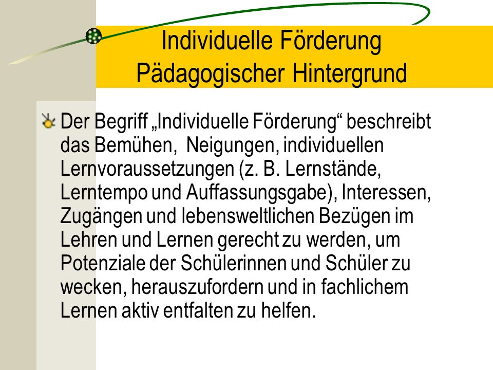 Individuelle Förderung Pädagogischer Hintergrund Der Begriff Individuelle Förderung beschreibt das Bemühen, Neigungen, individuellen Lernvoraussetzung