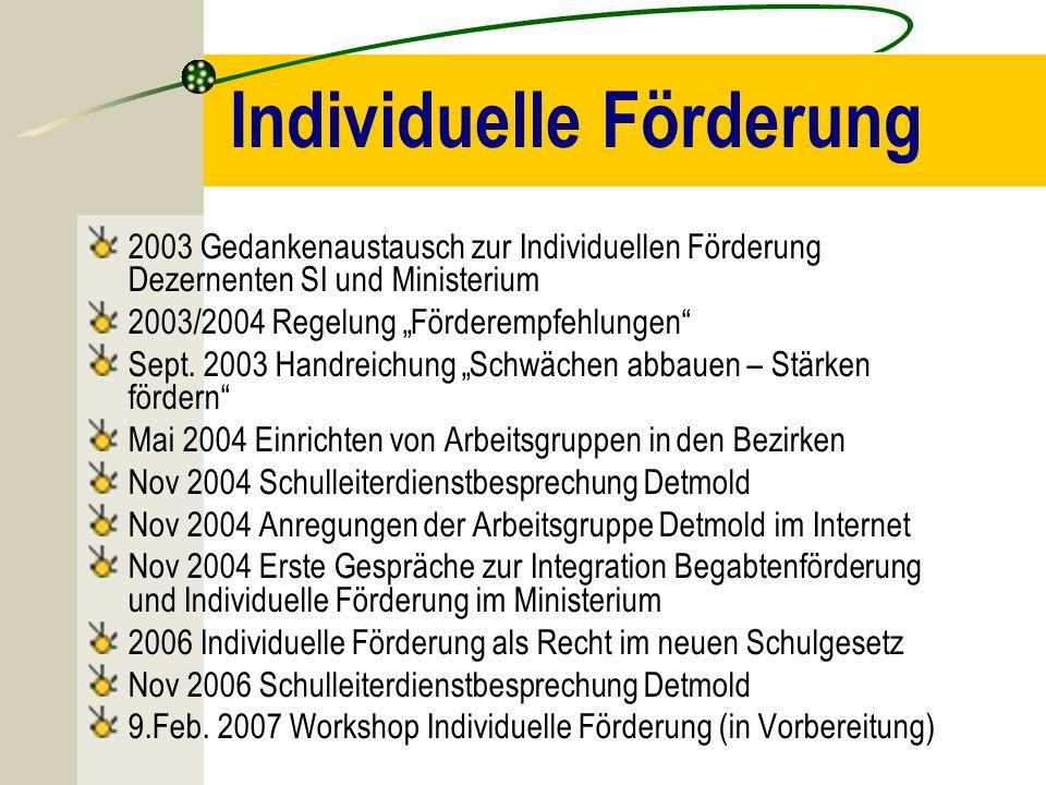 Individuelle Förderung 2003 Gedankenaustausch zur Individuellen Förderung Dezernenten SI und Ministerium 2003/2004 Regelung Förderempfehlungen Sept. 2