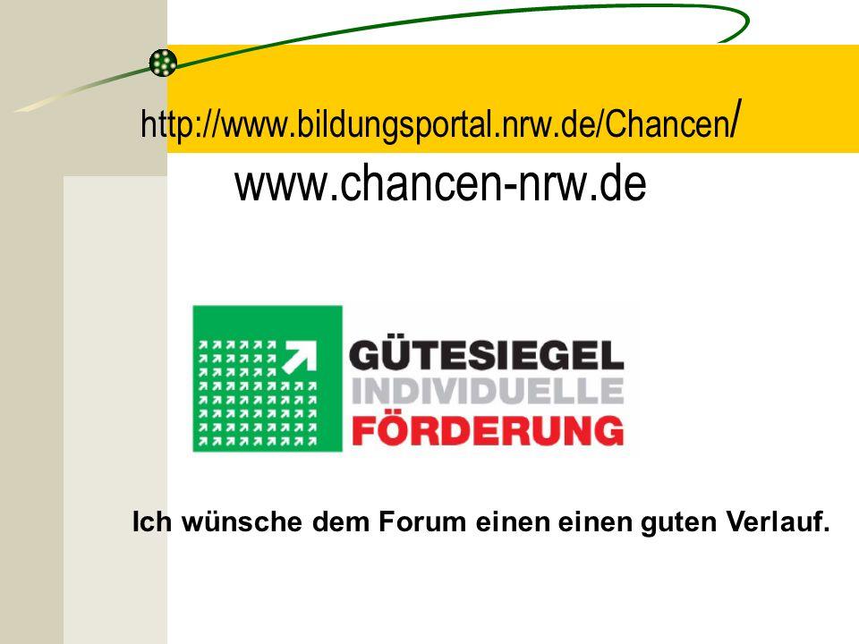 http://www.bildungsportal.nrw.de/Chancen / www.chancen-nrw.de Ich wünsche dem Forum einen einen guten Verlauf.
