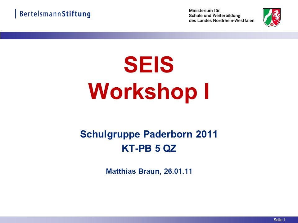 Seite 1 SEIS Workshop I Schulgruppe Paderborn 2011 KT-PB 5 QZ Matthias Braun, 26.01.11