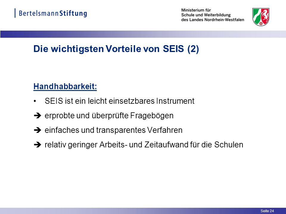 Seite 24 Die wichtigsten Vorteile von SEIS (2) Handhabbarkeit: SEIS ist ein leicht einsetzbares Instrument erprobte und überprüfte Fragebögen einfache
