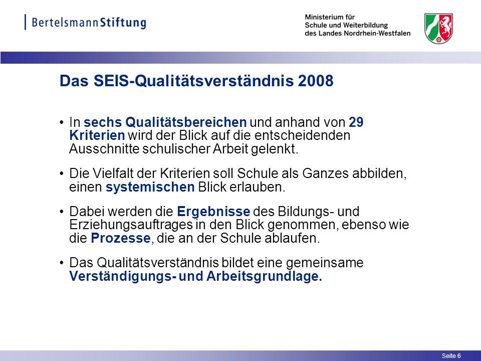 Seite 6 Das SEIS-Qualitätsverständnis 2008 In sechs Qualitätsbereichen und anhand von 29 Kriterien wird der Blick auf die entscheidenden Ausschnitte s