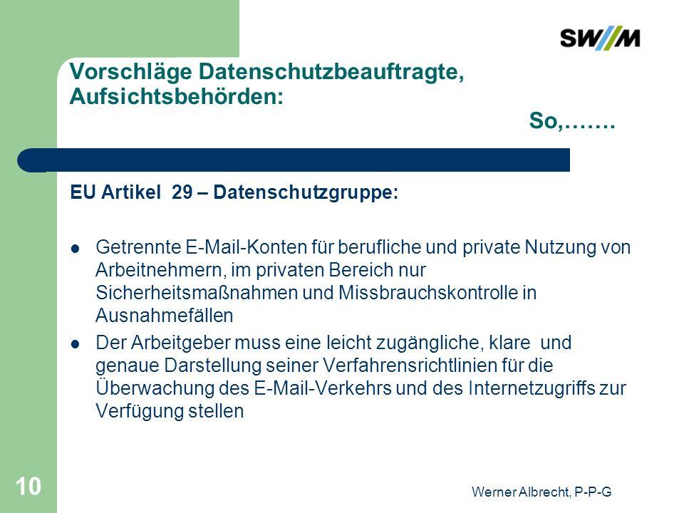 Werner Albrecht, P-P-G 10 Vorschläge Datenschutzbeauftragte, Aufsichtsbehörden: So,……. EU Artikel 29 – Datenschutzgruppe: Getrennte E-Mail-Konten für