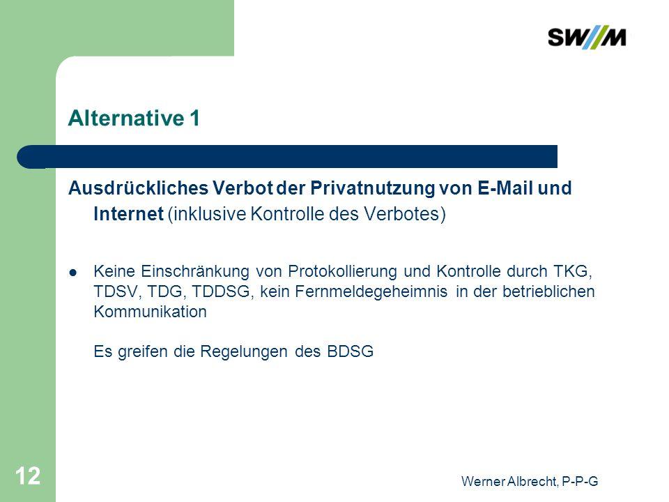 Werner Albrecht, P-P-G 12 Alternative 1 Ausdrückliches Verbot der Privatnutzung von E-Mail und Internet (inklusive Kontrolle des Verbotes) Keine Einsc