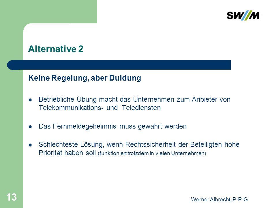 Werner Albrecht, P-P-G 13 Alternative 2 Keine Regelung, aber Duldung Betriebliche Übung macht das Unternehmen zum Anbieter von Telekommunikations- und