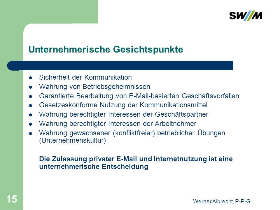 Werner Albrecht, P-P-G 15 Unternehmerische Gesichtspunkte Sicherheit der Kommunikation Wahrung von Betriebsgeheimnissen Garantierte Bearbeitung von E-