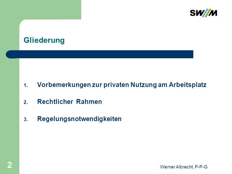 Werner Albrecht, P-P-G 2 Gliederung 1. Vorbemerkungen zur privaten Nutzung am Arbeitsplatz 2. Rechtlicher Rahmen 3. Regelungsnotwendigkeiten