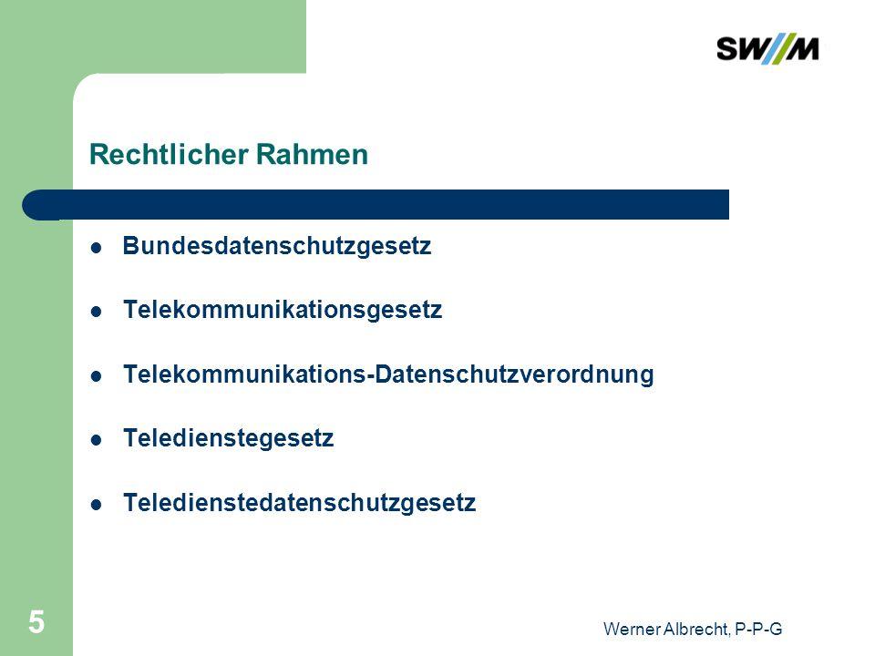 Werner Albrecht, P-P-G 5 Rechtlicher Rahmen Bundesdatenschutzgesetz Telekommunikationsgesetz Telekommunikations-Datenschutzverordnung Teledienstegeset