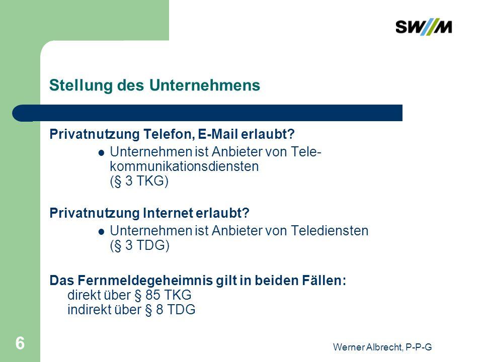 Werner Albrecht, P-P-G 6 Stellung des Unternehmens Privatnutzung Telefon, E-Mail erlaubt? Unternehmen ist Anbieter von Tele- kommunikationsdiensten (§