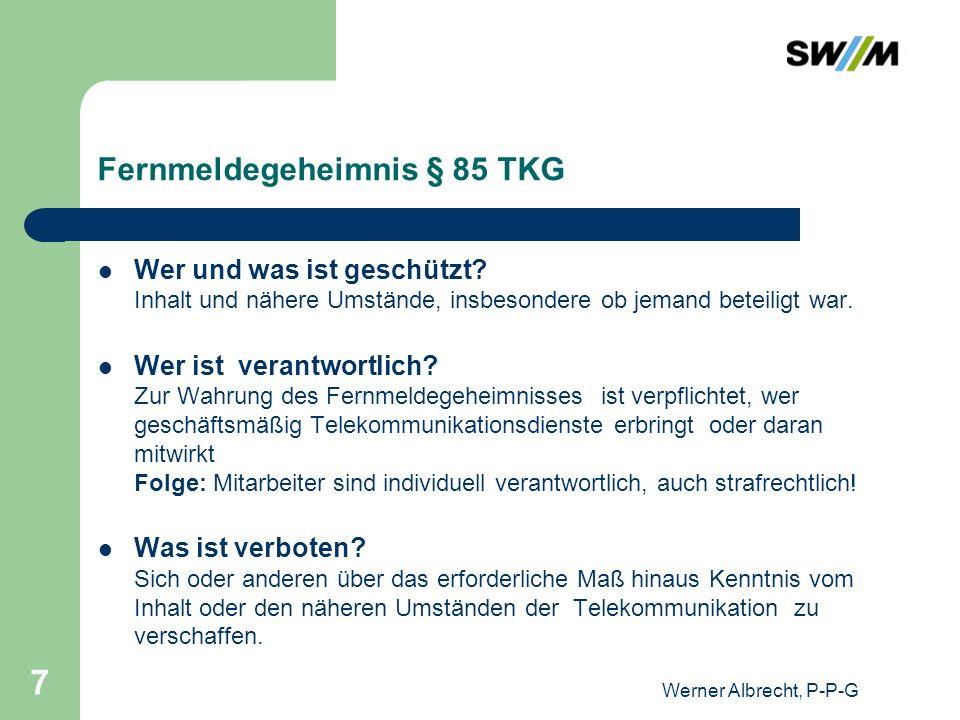 Werner Albrecht, P-P-G 8 Fernmeldegeheimnis § 85 TKG Die Verletzung des Fernmeldegeheimnisses ist im § 206 StGB mit Freiheitsstrafe bis zu fünf Jahren oder Geldstrafe bedroht.