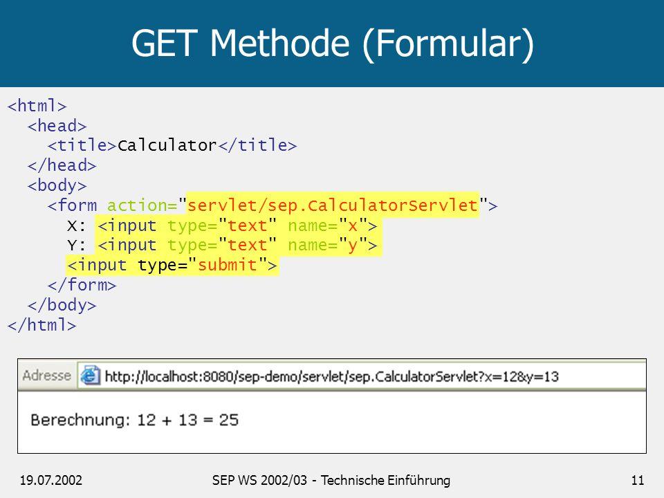 19.07.2002SEP WS 2002/03 - Technische Einführung11 Calculator X: Y: GET Methode (Formular)