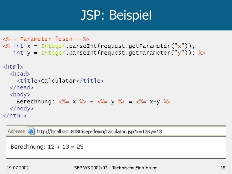 19.07.2002SEP WS 2002/03 - Technische Einführung18 JSP: Beispiel <% int x = Integer.parseInt(request.getParameter(