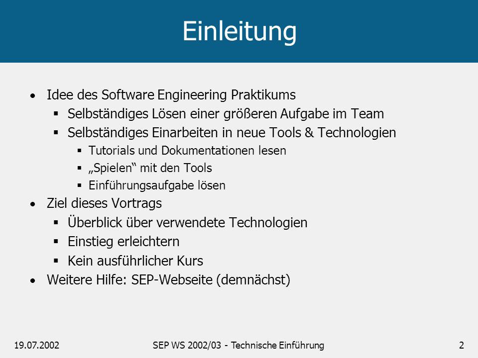 19.07.2002SEP WS 2002/03 - Technische Einführung2 Einleitung Idee des Software Engineering Praktikums Selbständiges Lösen einer größeren Aufgabe im Te