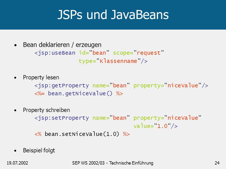 19.07.2002SEP WS 2002/03 - Technische Einführung24 JSPs und JavaBeans Bean deklarieren / erzeugen <jsp:useBean id=