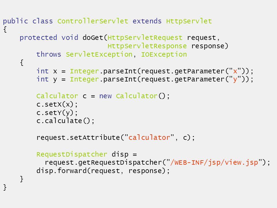 public class ControllerServlet extends HttpServlet { protected void doGet(HttpServletRequest request, HttpServletResponse response) throws ServletExce