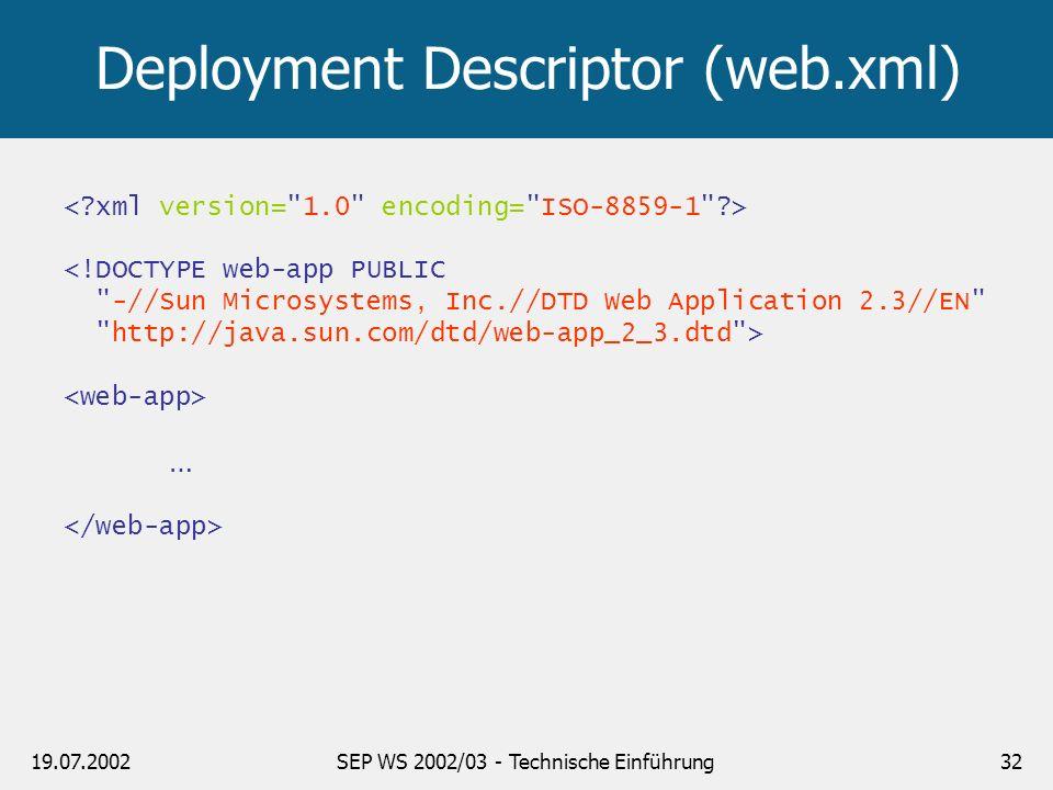 19.07.2002SEP WS 2002/03 - Technische Einführung32 Deployment Descriptor (web.xml) <!DOCTYPE web-app PUBLIC