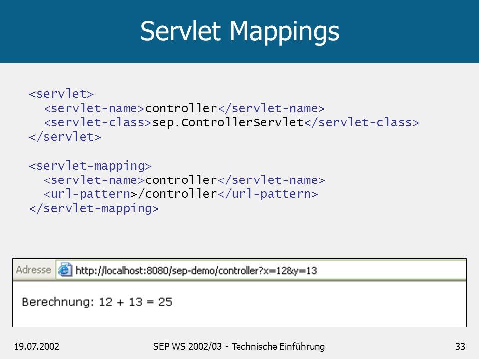 19.07.2002SEP WS 2002/03 - Technische Einführung33 Servlet Mappings controller sep.ControllerServlet controller /controller