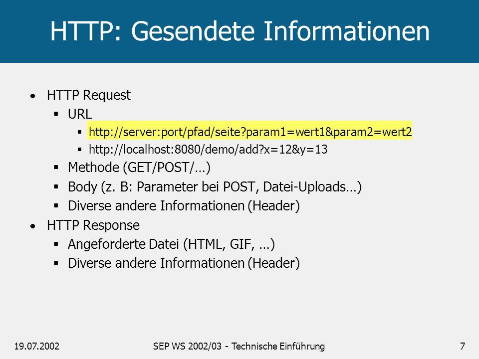 19.07.2002SEP WS 2002/03 - Technische Einführung7 HTTP Request URL http://server:port/pfad/seite?param1=wert1&param2=wert2 http://localhost:8080/demo/