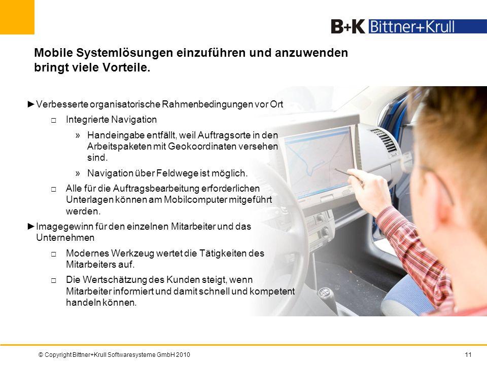 © Copyright Bittner+Krull Softwaresysteme GmbH 201011 Mobile Systemlösungen einzuführen und anzuwenden bringt viele Vorteile. Verbesserte organisatori