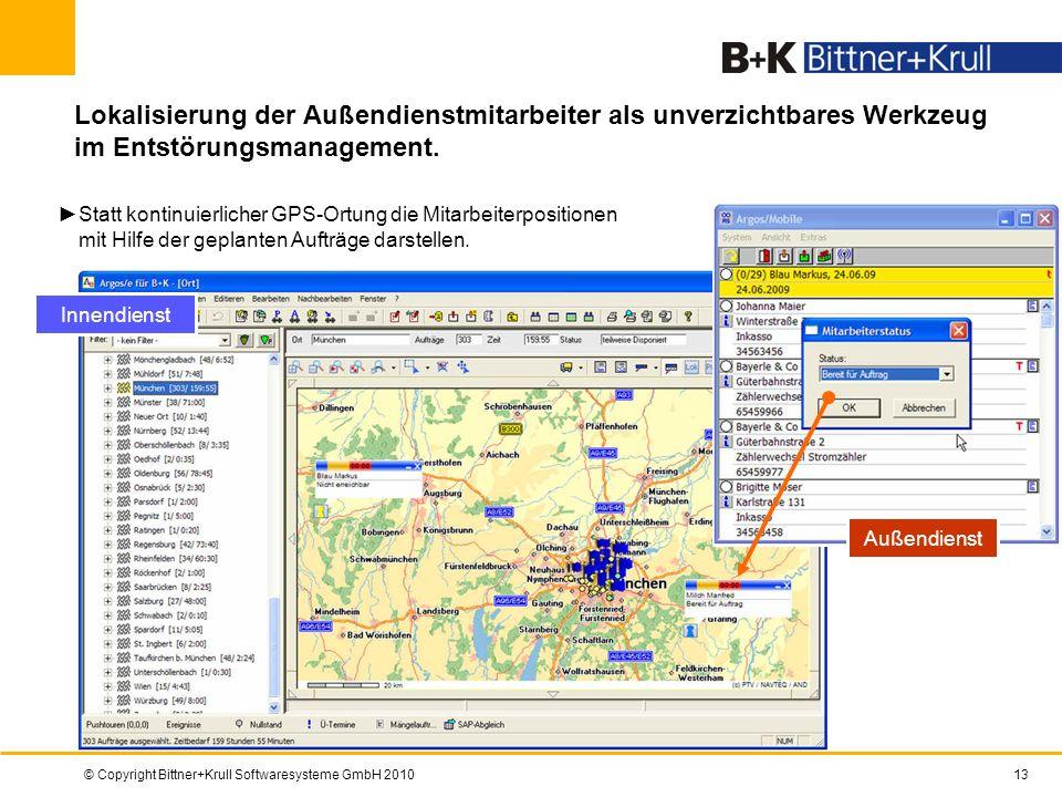 © Copyright Bittner+Krull Softwaresysteme GmbH 201013 Lokalisierung der Außendienstmitarbeiter als unverzichtbares Werkzeug im Entstörungsmanagement.